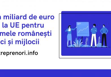 Un miliard de euro de la UE pentru firmele românești mici și mijlocii